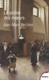 Jean-Marc Berlière - La police des moeurs.