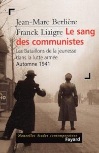 Jean-Marc Berlière et Franck Liaigre - Le sang des communistes - Les Bataillons de la jeunesse dans la lutte armée, Automne 1941.