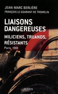 Jean-Marc Berlière et François Le Goarant de Tromelin - Liaisons dangereuses - Miliciens, truands, résistants. Paris, 1944.