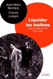 Jean-Marc Berlière et Franck Liaigre - Liquider les traîtres - La face cachée du PCF (1941-1943).