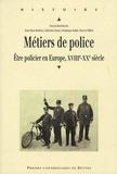 Jean-Marc Berlière et Catherine Denys - Métiers de police - Etre policier en Europe, XVIIIe-XXe siècle.