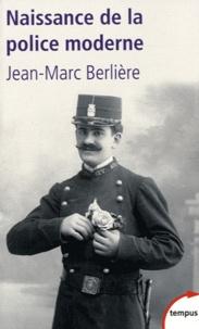 Jean-Marc Berlière - Naissance de la police moderne.