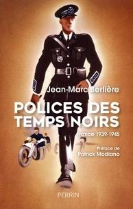 Jean-Marc Berlière - Polices des temps noirs - France 1939-1945.