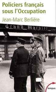 Jean-Marc Berlière - Policiers français sous l'Occupation - D'après les archives de l'épuration.