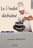 Jean-Marc Bernagou - Le poulet déchaîné.