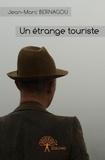 Jean-Marc Bernagou - Un étrange touriste.
