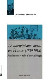 Jean-Marc Bernardini - Le darwinisme social en France, 1859-1918 - Fascination et rejet d'une idéologie.