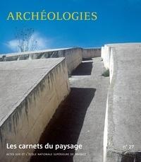 Jean-Marc Besse et Gilles A. Tiberghien - Les carnets du paysage N° 27 : Archéologies.