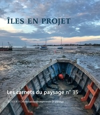 Jean-Marc Besse et Gilles A. Tiberghien - Les carnets du paysage N° 35, printemps 201 : Iles en projet.