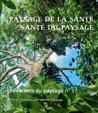 Jean-Marc Besse et Gilles A. Tiberghien - Les carnets du paysage N° 37, printemps 202 : Paysage de la santé, santé du paysage.