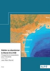 Jean-Marc Beynet - Habiter ou abandonner le littoral d'ici 2100 - Prospective et propositions pour l'Occitanie.