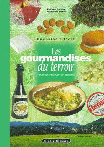 Jean-Marc Blache et Philippe Bardiau - Les gourmandises du terroir - Traditions, emplettes, recettes, Dauphiné-Isère.