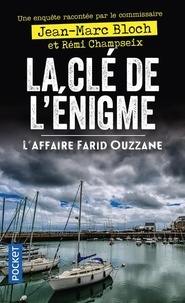 Jean-Marc Bloch et Rémi Champseix - La clé de l'énigme - L'affaire Farid Ouzzane.