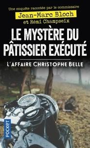 Livres pour les comptes téléchargement gratuit Le Mystère du patissier executé  - L'affaire Christophe Belle