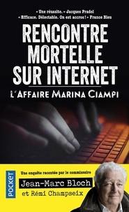 Jean-Marc Bloch et Rémi Champseix - Rencontre mortelle sur internet - L'affaire Marina Ciampi.