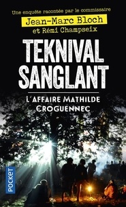 Jean-Marc Bloch et Rémi Champseix - Teknival sanglant - L'affaire Mathilde Croguennec.