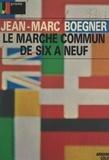 Jean-Marc Boegner - Le marché commun de six à neuf.