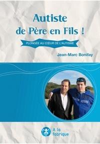 Jean-Marc Bonifay - Autiste de Père en Fils ! - Plongée au coeur du cerveau d'un autiste.