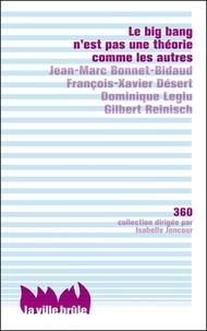 Jean-Marc Bonnet-Bidaud et François-Xavier Désert - Le big bang n'est pas une théorie comme les autres.