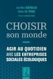 Jean-Marc Borello et Hélène Le Teno - Choisir son monde - Agir au quotidien avec les entreprises sociales écologiques.