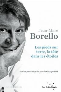 Jean-Marc Borello - Les pieds sur terre, la tête dans les étoiles - Sur les pas du fondateur du Groupe SOS.