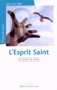 Jean-Marc Bot - L'Esprit Saint - Le don de Dieu.