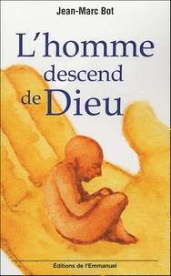 Jean-Marc Bot - L'homme descend de Dieu.