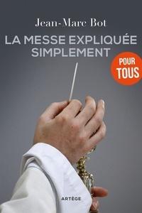 Jean-Marc Bot - La messe expliquée simplement.