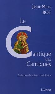 Jean-Marc Bot - Le Cantique des Cantiques - Traduction-Adaptation-Méditation.