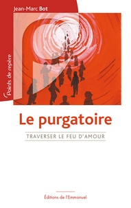 Jean-Marc Bot - Le purgatoire, traverser le feu d'amour.