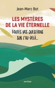 Jean-Marc Bot - Les mystères de la vie éternelle - Toutes vos questions sur l'au-delà....