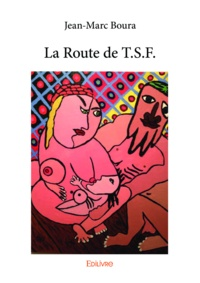 Jean-Marc Boura - La route de T.S.F..