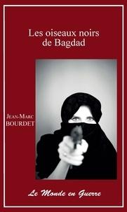 Jean-Marc Bourdet - Les oiseaux noirs de Bagdad.