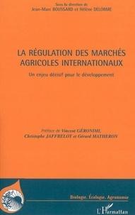 Jean-Marc Boussard et Hélène Delorme - La régulation des marchés agricoles internationaux - Un enjeu décisif pour le développement.