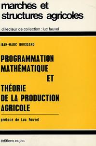 Jean-Marc Boussard - Programmation mathématique et théorie de la production agricole.