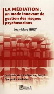 Jean-Marc Bret - La médiation : un mode innovant de gestion des risques psychosociaux - Qualité de vie / Souffrance au travail : que peut la médiation ?.