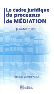 Jean-Marc Bret - Le cadre juridique du processus de médiation.