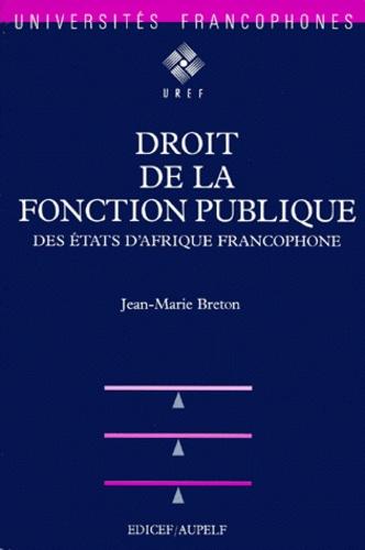 Jean-Marc Breton - Droit de la fonction publique des Etats d'Afrique francophone.
