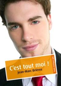 Jean-Marc Brières - C'est tout moi ! (érotique gay).