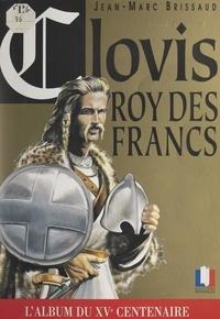 Jean-Marc Brissaud et Bernard Antony - Clovis, roy des Francs - L'album du XVe centenaire.