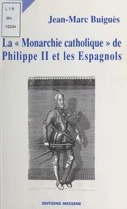 Jean-Marc Buigues - La monarchie catholique de Philippe II et les Espagnols.