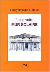Jean-Marc Carité - Faites votre mur solaire.