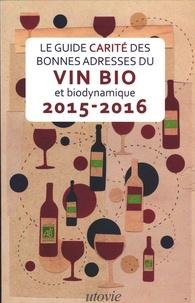 Jean-Marc Carité et Lilas Carité - Guide Carité des bonnes adresses du vin bio et biodynamique 2015-2016.