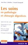 Jean-Marc Catheline et Gérard Champault - Les soins en pathologie et chirurgie digestives.