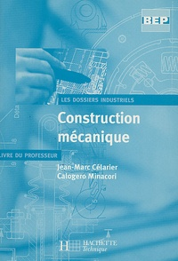 Jean-Marc Célarier et Calogero Minacori - Construction mécanique BEP - Livre du professeur.
