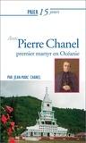 Jean-Marc Chanel - Prier 15 jours avec Pierre Chanel - Premier martyr en Océanie.