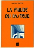 Jean-Marc Chappuis - La Figure du pasteur - Dimensions théologiques et composantes culturelles.
