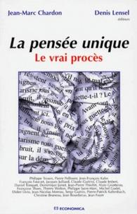Jean-Marc Chardon et  Collectif - LA PENSEE UNIQUE. - Le vrai procès.