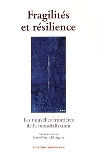 Jean-Marc Châtaigner - Fragilités et résilience - Les nouvelles frontières de la mondialisation.