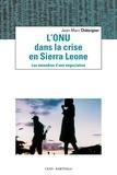Jean-Marc Châtaigner - L'ONU dans la crise en Sierra Leone - Les méandres d'une négociation.
